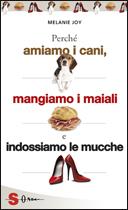 """Nel girone dei carnisti:"""" Perché amiamo i cani, mangiamo i maiali e indossiamo le mucche"""" by  Melanie Joy"""