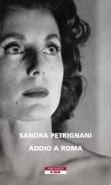 """""""Addio a Roma"""", di Sandra Petrignani (Neri Pozza ed.)"""
