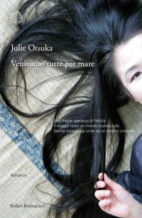Julie Otsuka – Venivamo tutte per mare. ed.Bollati Boringhieri.