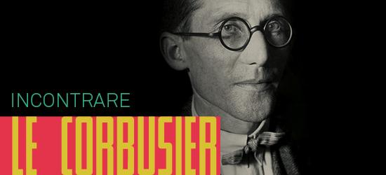 Incontrare Le Corbusier.