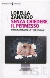 Senza chiedere il permesso. Come cambiamo la Tv (e l'Italia) di Lorella Zanardo
