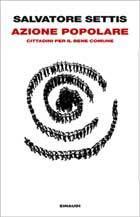 Azione Popolare. Cittadini per il bene comune. Salvatore Settis
