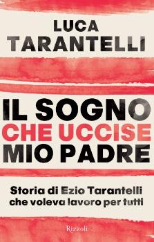 """""""IL SOGNO CHE UCCISE MIO PADRE"""" di Luca Tarantelli"""