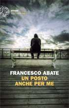 """""""Un posto anche per me"""" con passione e compassione Francesco Abate"""
