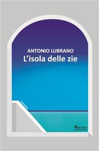 """""""L'isola delle zie"""" di Antonio Lubrano"""
