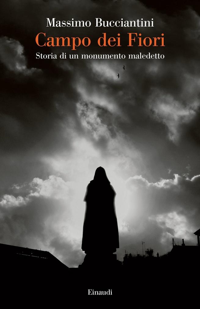 Campo dei Fiori. Storia di un monumento maledetto – Massimo Bucciantini