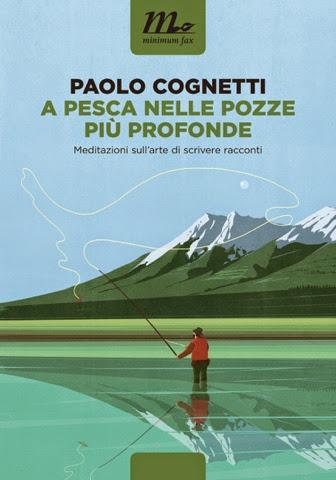 A pesca nelle pozze più profonde di Paolo Cognetti ed minimum fax