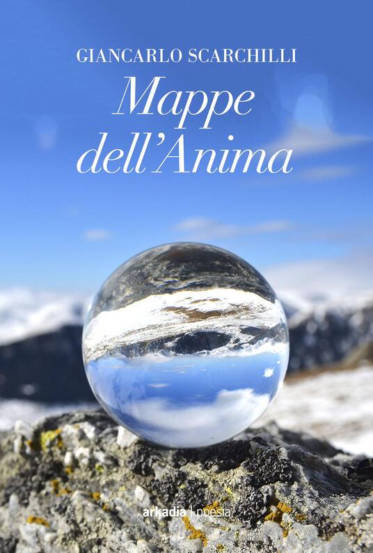 Mappe dell'anima diGiancarlo Scarchilli, arkadia ed.